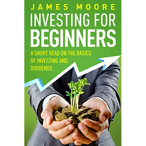 Investing for Beginners: A Short Read on the Basics of Investing and Dividends (investing 101, Investing for Dummies, Money, Power, Elon Musk, Tony Robbins, Entrepreneur, Banking Book 4)