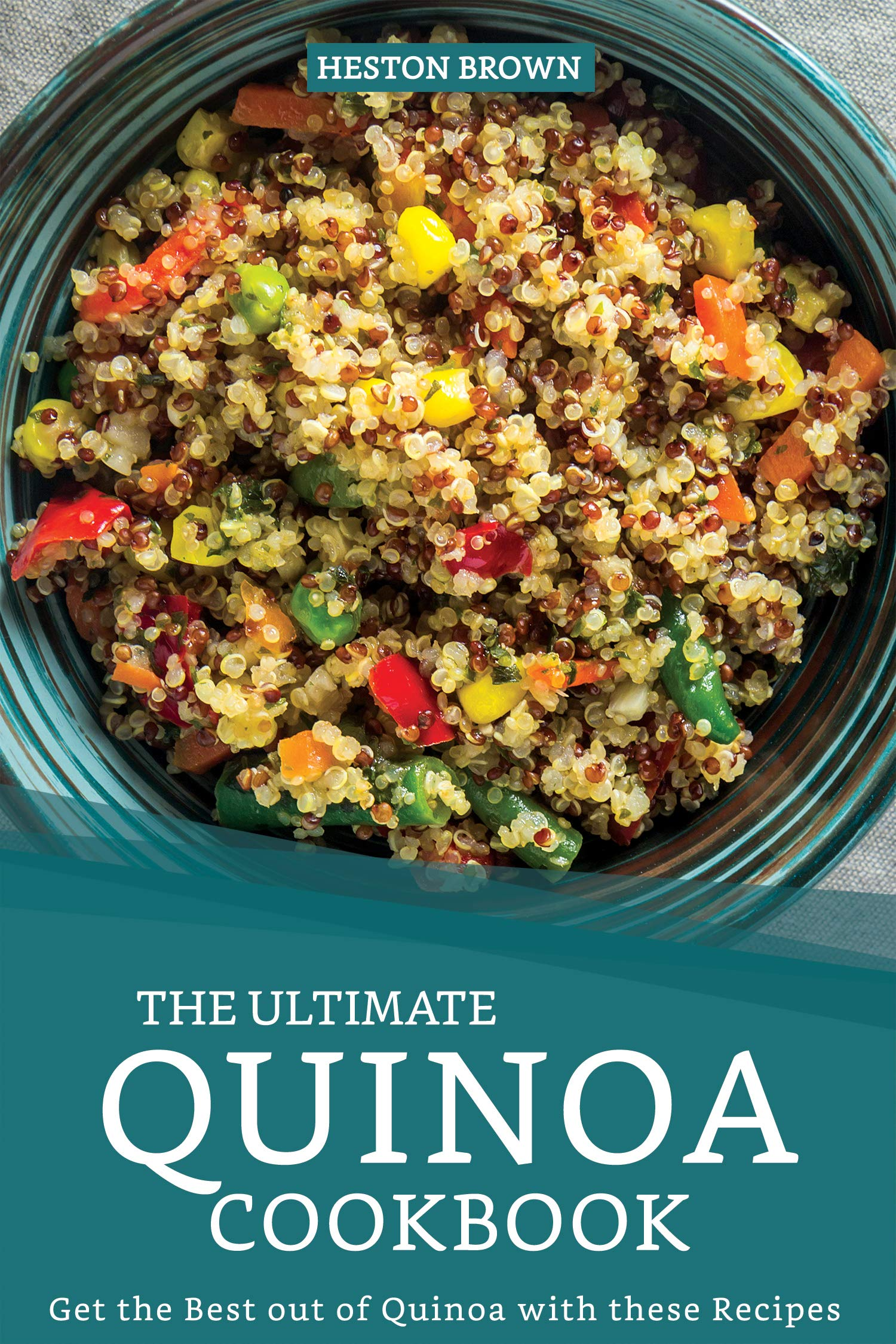 Image OfThe Ultimate Quinoa Cookbook: Get The Best Out Of Quinoa With These Recipes (English Edition)