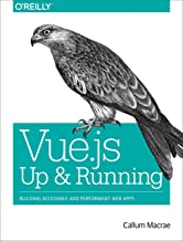 Vue.js: Up and Running: Building Accessible and Performant Web Apps (English Edition)