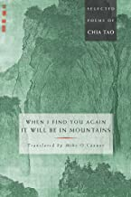 When I Find You Again, It Will Be in Mountains: The Selected Poems of Chia Tao