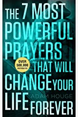 The 7 Most Powerful Prayers That Will Change Your Life Forever! Kindle Edition