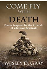 Come Fly with Death: Poems Inspired by the Artwork of Zdzislaw Beksinski Kindle Edition
