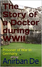 The Story of a Doctor during WWII: Prisoner of War in Germany (English Edition)