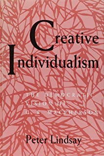Creative Individualism: The Democratic Vision of C. B. Macpherson (SUNY Series in Political Theory: Contemporary Issues)