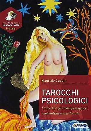 Tarocchi psicologici: Tarocchi e gli archetipi maggiori negli antichi mazzi di carte (Quaderni del vivere meglio Vol. 44)