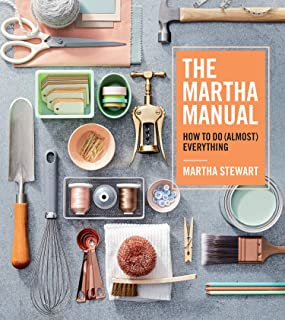 The Martha Manual: How to Do (Almost) Everything