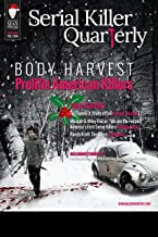 "Serial Killer Quarterly Vol. 1, Christmas Issue: ""Body Harvest - Prolific American Killers"""