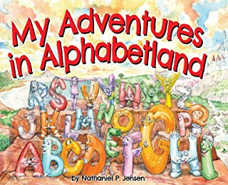 My Adventures in Alphabetland: How I Learned the Letters of the Alphabet - I Met Every One of Them.