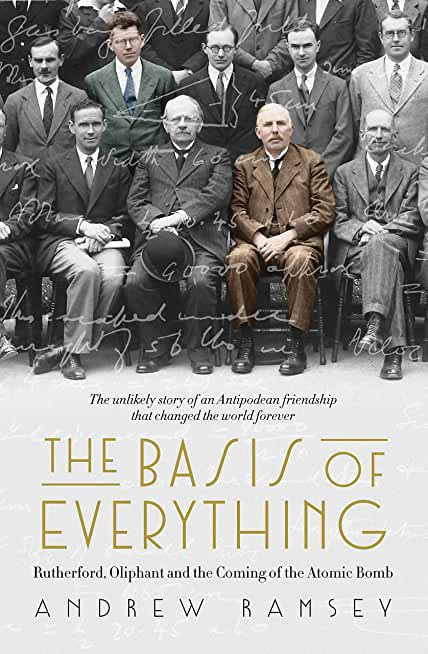 The Basis of Everything: Rutherford, Oliphant and the Coming of the Atomic Bomb (English Edition)