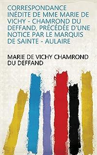 Best Correspondance inédite de Mme Marie de Vichy - Chamrond Du Deffand, précédée d'une notice par le marquis de Sainte - Aulaire (French Edition) Review