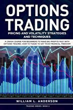 Options Trading: Pricing and Volatility Strategies and Techniques. A Crash Course for Beginners to Make Big Profits Fast with Options Trading. How to Trade ... Financial Freedom (Trading series Book 4)