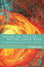 Around the Texts of Writing Center Work: An Inquiry-Based Approach to Tutor Education