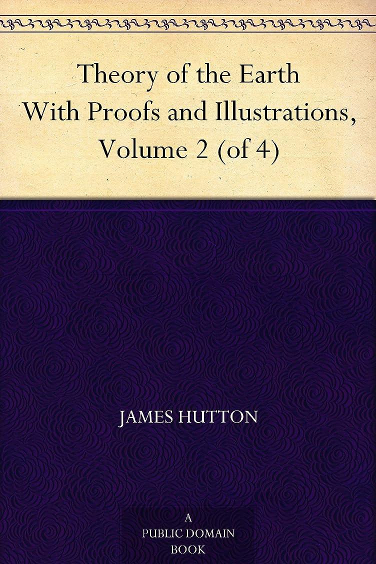 船酔い弁護士大胆Theory of the Earth With Proofs and Illustrations, Volume 2 (of 4) (English Edition)