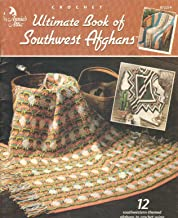 Ultimate Book of Southwest Afghans (12 Southwestern-themed afghans to Crochet using Worsted Yarn.)