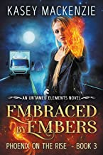 Embraced by Embers: Phoenix on the Rise (Untamed Elements Book 3)