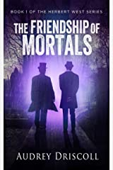 The Friendship of Mortals (The Herbert West Series Book 1) Kindle Edition