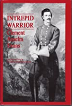 Intrepid Warrior: Clement Anselm Evans Confederate General from Georgia : Life, Letters, and Diaries of the War Years