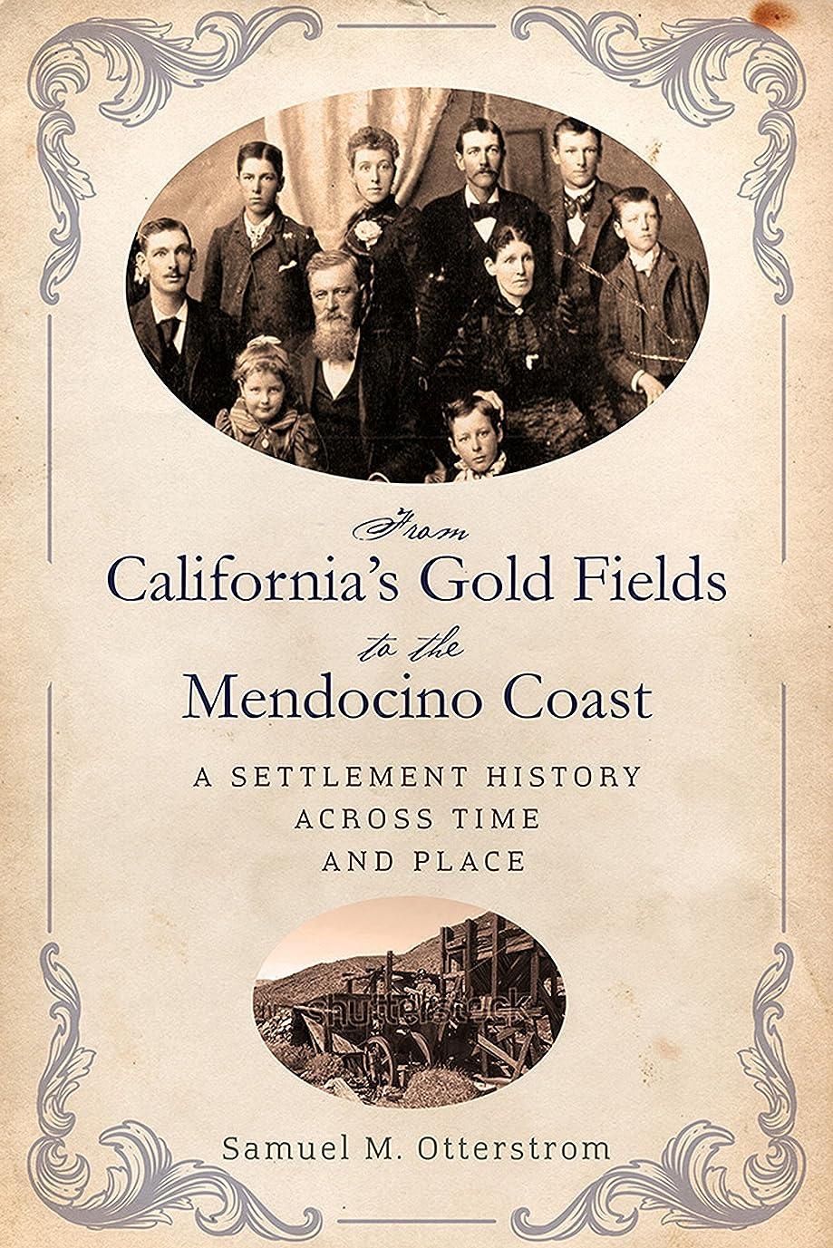 発行密接に深遠From California's Gold Fields to the Mendocino Coast: A Settlement History Across Time and Place (English Edition)