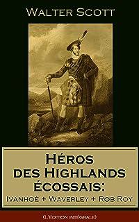 Héros des Highlands écossais: Ivanhoé + Waverley + Rob Roy (L'édition..