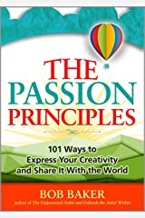 The Passion Principles: 101 Ways to Express Your Creativity and Share It With the World Kindle Edition