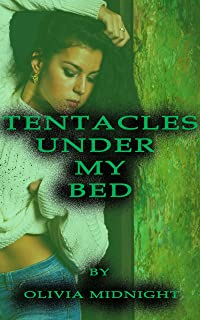 Tentacles Under My Bed: A Monstrous Tentacle Sci-Fi Tale