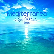 Mediterranea Spa Music 2016 - Wonderful and Inspiring Ambient Music and Soothing Sounds for Massage, Day Spa and Relaxation
