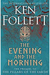 The Evening and the Morning: The Prequel to The Pillars of the Earth, A Kingsbridge Novel Kindle Edition