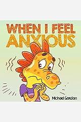 When I Feel Anxious: Children's Book about Overcoming Worries, Emotions & Feelings, Kindergarten, Preschool Kids (Coping Skills 4) Kindle Edition
