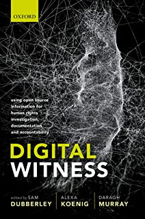 Digital Witness: Using Open Source Information for Human Rights Investigation, Documentation, and Accountability (English Edition)