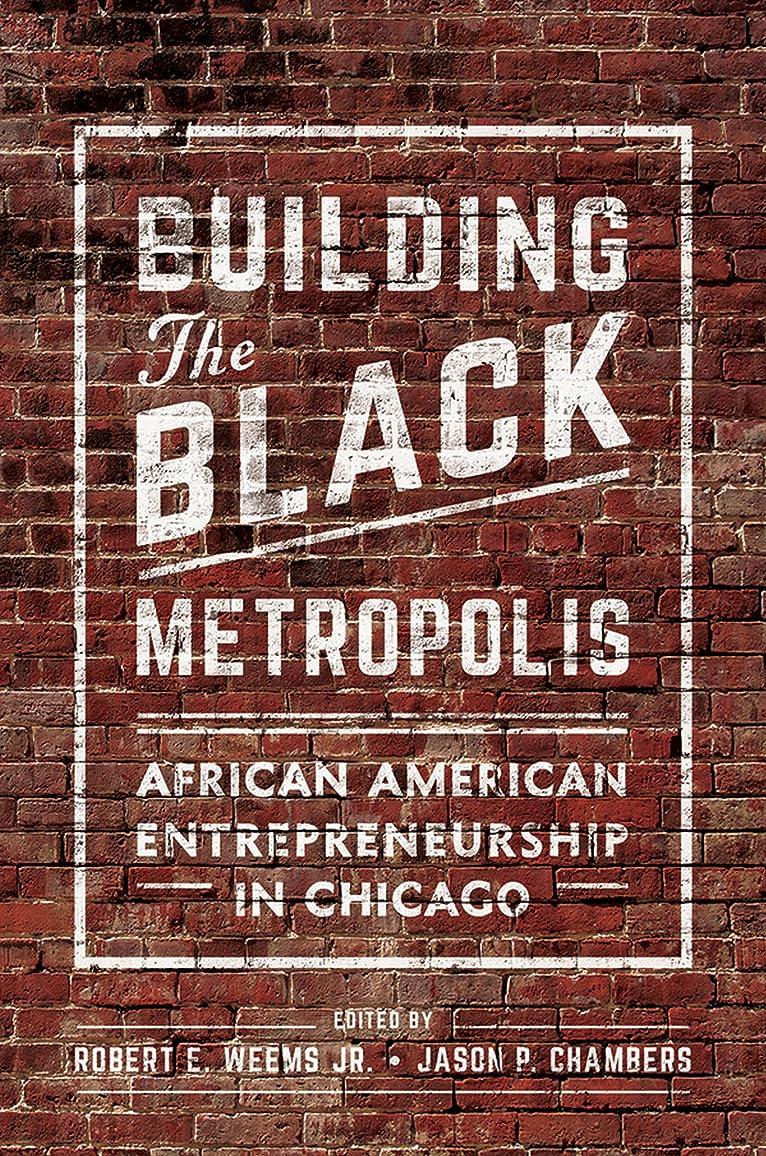 によると小道ビタミンBuilding the Black Metropolis: African American Entrepreneurship in Chicago (New Black Studies Series) (English Edition)