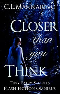 Closer than you Think: Flash Fiction Omnibus (Tiny Fairy Stories, Series #1 Book 6)