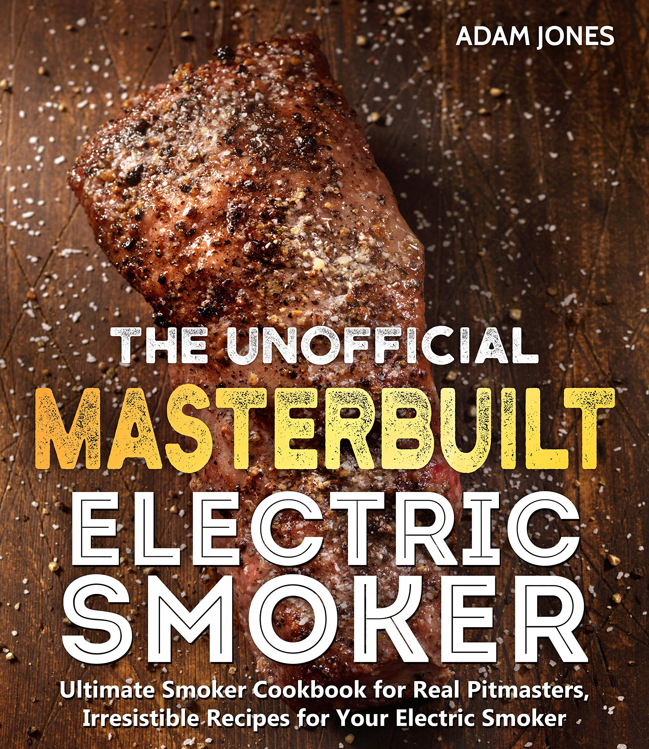 Image OfThe Unofficial Masterbuilt Electric Smoker Cookbook: Ultimate Smoker Cookbook For Real Pitmasters, Irresistible Recipes Fo...