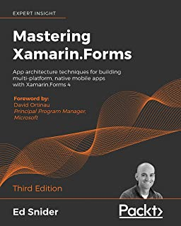 Mastering Xamarin.Forms: App architecture techniques for building multi-platform, native mobile apps with Xamarin.Forms 4,...