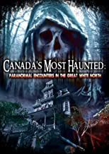 Canada's Most Haunted: Paranormal Encounters In The Great White North