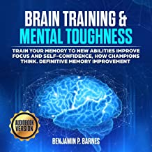 Brain Training & Mental Toughness: Train Your Memory to New Abilities, Improve Focus and Self-Confidence, How Champions Think. Definitive Memory Improvement