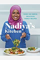 Nadiya's Kitchen: Over 100 simple, delicious, family recipes from the Bake Off winner and bestselling author of Time to Eat Kindle Edition