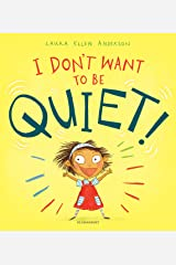 I Don't Want to Be Quiet! Kindle Edition