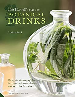 The Herball's Guide to Botanical Drinks: Using the alchemy of plants to create potions to cleanse, restore, relax and revive