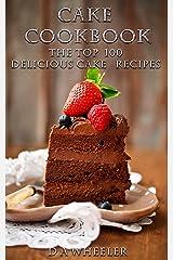 CAKE COOKBOOK: The Top 100 Cake Recipes: cake recipes, cake cookbook, cake, cake recipe, cake recipe book, delicious cake recipes (cake recipes, cake cookbook, ... cake recipe book, delicious cake recipes) Kindle Edition