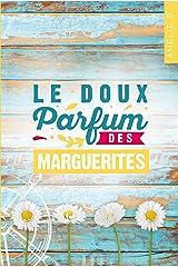 Le doux parfum des marguerites : Un roman d'été captivant où romance et suspense s'entremêlent habilement Format Kindle