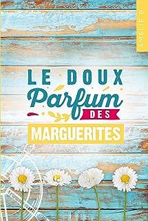 Le doux parfum des marguerites :  Un roman d'été captivant où romance et suspense s'entremêlent habilement (French Edition)