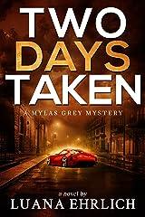 Two Days Taken: A Mylas Grey Mystery (Mylas Grey Mysteries Book 2) Kindle Edition