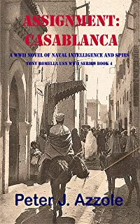 ASSIGNMENT: CASABLANCA: A WWII Novel of Naval Intelligence and Spies (Tony Romella USN WWII Series Book 4)