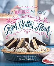 Sugar, Butter, Flour: The Waitress Pie Cookbook
