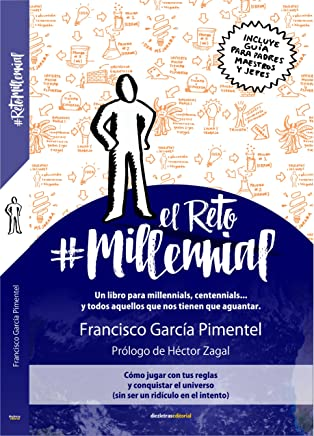 El Reto Millennial: Un libro para millennials, centennials... y todos aquellos que nos tienen que aguantar.