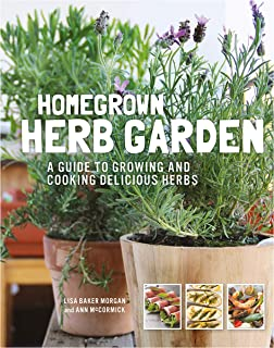 Homegrown Herb Garden: A Guide to Growing and Cooking Delicious Herbs