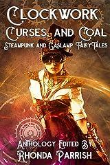 Clockwork, Curses, and Coal: Steampunk and Gaslamp Fairy Tales Kindle Edition