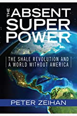 The Absent Superpower: The Shale Revolution and a World Without America Kindle Edition