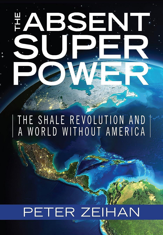 慣性ペットおばあさんThe Absent Superpower: The Shale Revolution and a World Without America (English Edition)