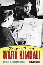The Life and Times of Ward Kimball: Maverick of Disney Animation (English Edition)